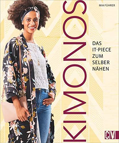 Lässig, elegant & vielfältig: Trendige Kimonos zum Selbernähen. Mit 2 Schnittmusterbögen und Style-Guide. -