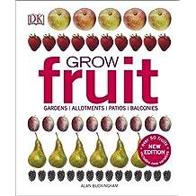 Grow Fruit: Gardens, Allotments, Patios, Balconies
