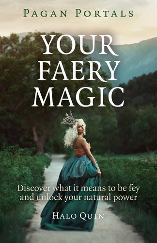 Your Faery Magic: Discover What it Means to be Fey and Unlock Your Natural Power (Pagan Portals)