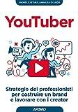 YouTuber: strategie dei professionisti per costruire un brand e lavorare con i creator (Web marketing Vol. 12)