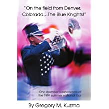 On the field from Denver, Colorado The Blue Knights!: One member's experience of the 1994 summer national tour