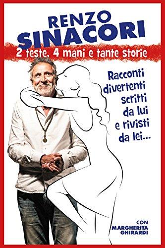 2 Teste 4 Mani e Tante storie...: Racconti divertenti scritti da Lui e Rivisti da Lei ! (Italian Edition)