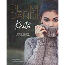 Plum Dandi Knits: Simple Designs for Luxury Yarns (English Edition)