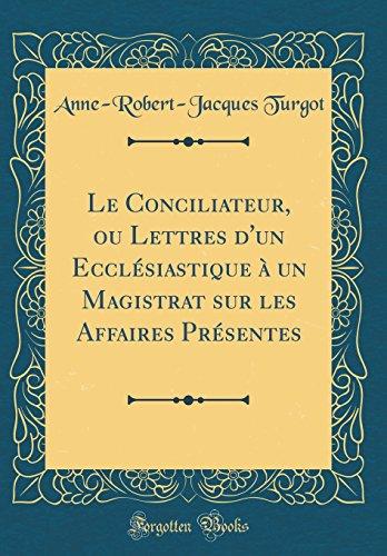 Le Conciliateur, Ou Lettres D'Un Ecclesiastique a Un Magistrat Sur Les Affaires Presentes (Classic Reprint)