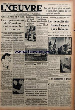 OEUVRE (L') [No 7644] du 04/09/1936 - POUR LA PAIX DU MONDE - LES REPRESENTANTS DE 36 NATIONS SONT RASSEMBLES A BRUXELLES - LES TRAVAUX DU RASSEMBLEMENT INTERNATIONAL SE SONT OUVERTS HIER SOLENNELLEMENT - OUVERTURE SOLENNELLE - EN 15 HEURES DICK MERRIL HARRY RICHMANN ONT TRAVERSE L'ATLANTIQUE - KUENY LE MONSTRE DE MULHOUSE AURAIT-IL EN 1933 ASSASSINE UNE AUTRE FILLETTE - RACCOURCIS PAR L'OUVRIER - DROUILLET EST CONDAMNE A 200 FRANCS D'AMENDE - AU TEMPS DES BARBES PAR J. N. - AUJOURD'HUI A LA RE