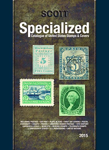 Scott Specialized Catalogue of United States Stamps & Covers 2015: Confederate States, Canal Zone, Danish West Indies, Guam, Hawaii, United Nations: ... Puerto Rico, Philippines, Ryukyu Islands -
