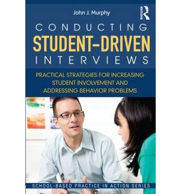 [(Conducting Student-Driven Interviews: Practical Strategies for Increasing Student Involvement and Addressing Behavior Problems)] [Author: John J. Murphy] published on (February, 2013)