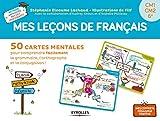 Mes leçons de français: 50 cartes mentales pour comprendre facilement la grammaire, l'orthographe et la conjugaison ! CM1-CM2-6e...
