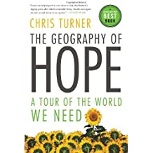 The Geography of Hope: A Tour of the World We Need by Chris Turner (2008-07-29)