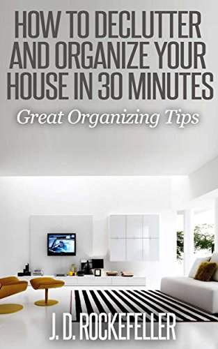 how-to-declutter-and-organize-your-house-in-30-minutes-great-organizing-tips-jd-rockefellers-book-cl