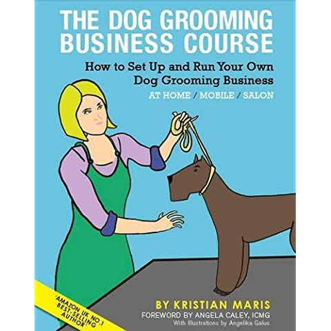 The Dog Grooming Business Course: How to Set Up and Run Your Own Dog Grooming Business. At Home. Mobile. Salon