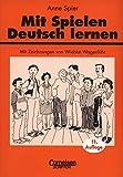 Praxisbuch: Mit Spielen Deutsch lernen: Spiele und spielerische Übungsformen für den Unterricht