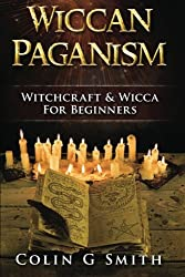 Wiccan Paganism: Witchcraft & Wicca For Beginners Guide Book to Wiccan Basics, Wicca Spells and Magick Ritual