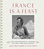 France is a Feast: The Photographic Journey of Paul and Julia Child