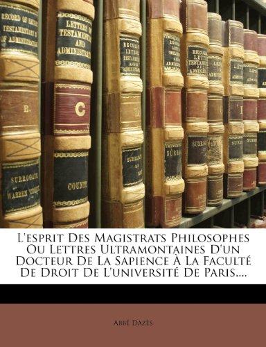 L'esprit Des Magistrats Philosophes Ou Lettres Ultramontaines D'un Docteur De La Sapience À La Faculté De Droit De L'université De Paris....