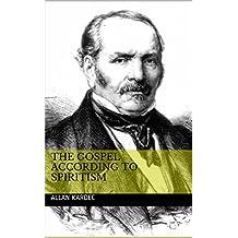 The Gospel According to Spiritism (English Edition)