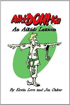 Aiki-Doh!-ka: An Aikido Lexicon (English Edition) par [Love, Kevin]