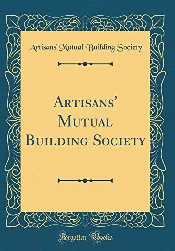 Artisans' Mutual Building Society (Classic Reprint) -