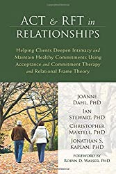 ACT and RFT in Relationships: Helping Clients Deepen Intimacy and Maintain Healthy Commitments Using Acceptance and Commitment Therapy and Relational Frame Theory by JoAnne Dahl PhD (2014-01-02)