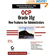 OCP: Oracle 10g New Features for Administrators Study Guide: Exam 1Z0–040 (Certification Study Guide)