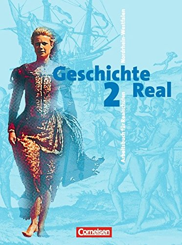 Geschichte Real - Nordrhein-Westfalen - Bisherige Ausgabe / Band 2: 8./9. Schuljahr - Von der Neuzeit bis zum Imperialis