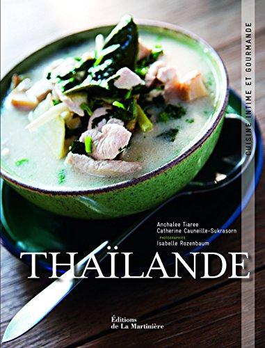 Thailande. Cuisine intime et gourmande par Anchalee Tiaree