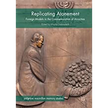 Replicating Atonement : Foreign Models in the Commemoration of Atrocities (Palgrave Macmillan Memory Studies)