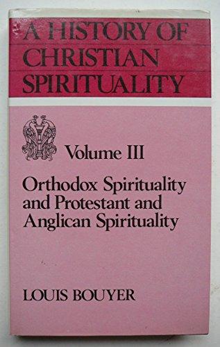 A History of Christian Spirituality: Orthodox Spirituality and Protestant and Anglican Spirituality v. 3