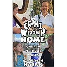 Worship From Home: Church Without Walls (English Edition)