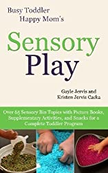 Sensory Play: Over 65 Sensory Bin Topics with Additional Picture Books, Supplementary Activities, and Snacks for a Complete Toddler Program (Busy Toddler, Happy Mom) by Gayle Jervis (2013-10-05)