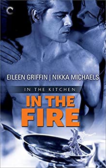 In the Fire (In the Kitchen Book 2) by [Michaels, Nikka, Griffin, Eileen]