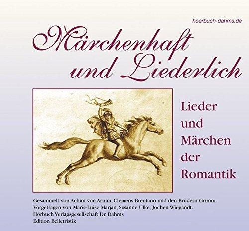 Märchenhaft und Liederlich: Lieder und Märchen der Romantik (Edition Belletristik)