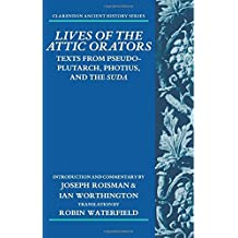 Lives of the Attic Orators: Texts from Pseudo-Plutarch, Photius and the Suda (Clarendon Ancient History) (Clarendon Ancient History Series) by Joseph Roisman (2015-04-19)