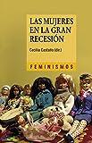 Las Mujeres En La Gran Recesión. Políticas De Austeridad, Reformas Estructurales Y Retroceso En La Igualdad De Género (Feminismos)
