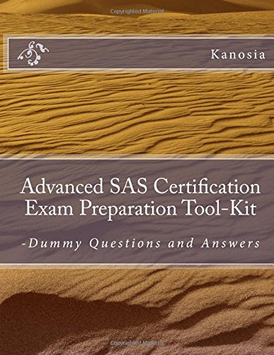 Advanced SAS Certification Exam Preparation Tool-Kit: -Dummy Questions and Answers