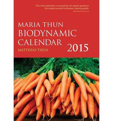 ({THE MARIA THUN BIODYNAMIC CALENDAR 2015: 1}) [{ By (author) Matthias K. Thun }] on [September, 2014]