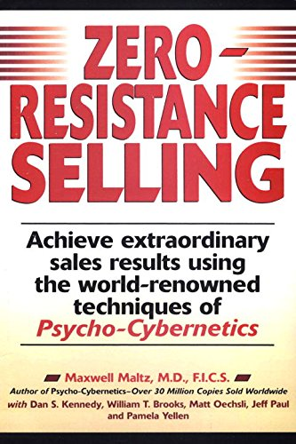 Zero-Resistance Selling: Achieve Extraordinary Sales Results Using World Renowned Techqs Psycho Cyberneti: Achieve Extraordinary Sales Results Using the World-renowned Techniques of Psycho-Cybernetics