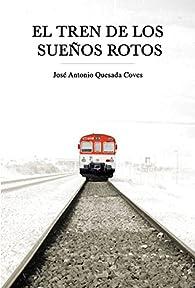 El tren de los sueños rotos par José Antonio Quesada Coves