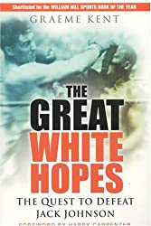 The Great White Hopes: The Quest to Defeat Jack Johnson