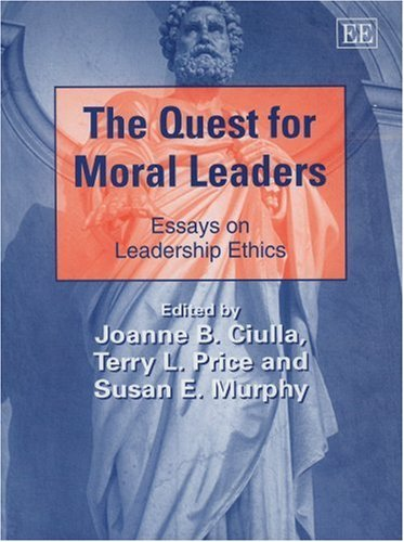the-quest-for-moral-leaders-essays-on-leadership-ethics-new-horizons-in-leadership-studies-series-by