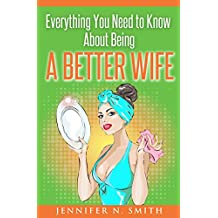 Better Wife: Everything You Need to Know About Being a Better Wife