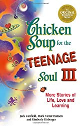 Chicken Soup for the Teenage Soul III: More Stories of Life, Love and Learning (Chicken Soup for the Soul (Paperback Health Communications))