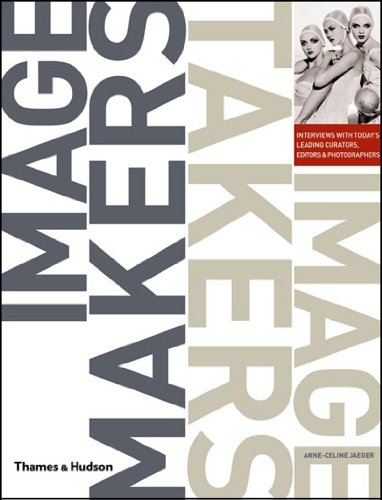 Image Makers, Image Takers: Interviews with Today's Leading Curators, Editors and Photographers PDF Books