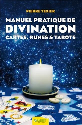 Manuel pratique de divination : Par les cartes, les runes et les tarots par Pierre Texier