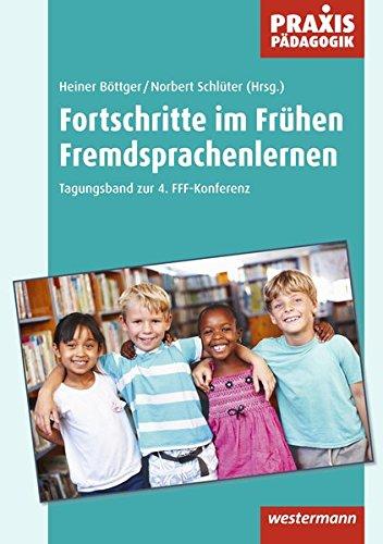 Praxis Pädagogik / Fachübergreifend: Fortschritte im Frühen Fremdsprachenlernen: Tagungsband zur 4. FFF-Konferenz