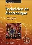 Guide du technicien en électronique : Pour maîtriser l'analyse et la conception (1Cédérom)
