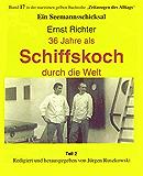 36 Jahre als Schiffskoch durch die Welt - Teil 2: Band 17 - Teil 2 - in der maritimen gelben Buchreihe - bei Jürgen Ruszkowski