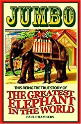 Jumbo: This Being the True Story of the Greatest Elephant in the World by Paul Chambers (2008-03-04)