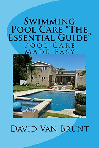 """Swimming Pool Care """"The Essential Guide"""": Pool Care Made Easy"""