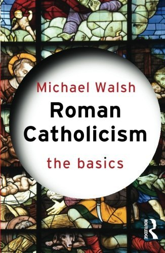 Roman Catholicism: The Basics by Michael Walsh (2005-06-15)